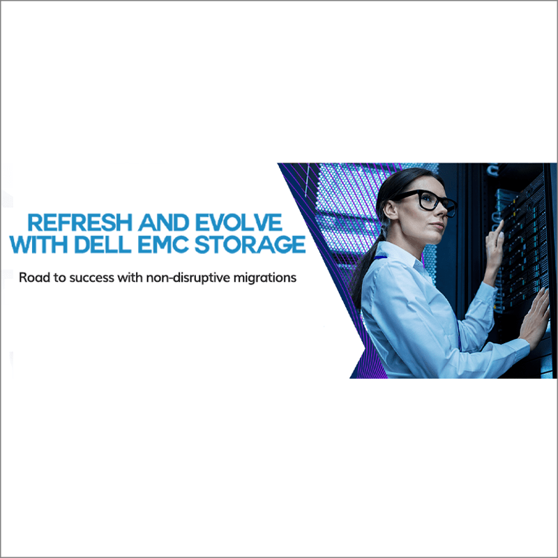 Refresh and Evolve with Dell EMC Storage